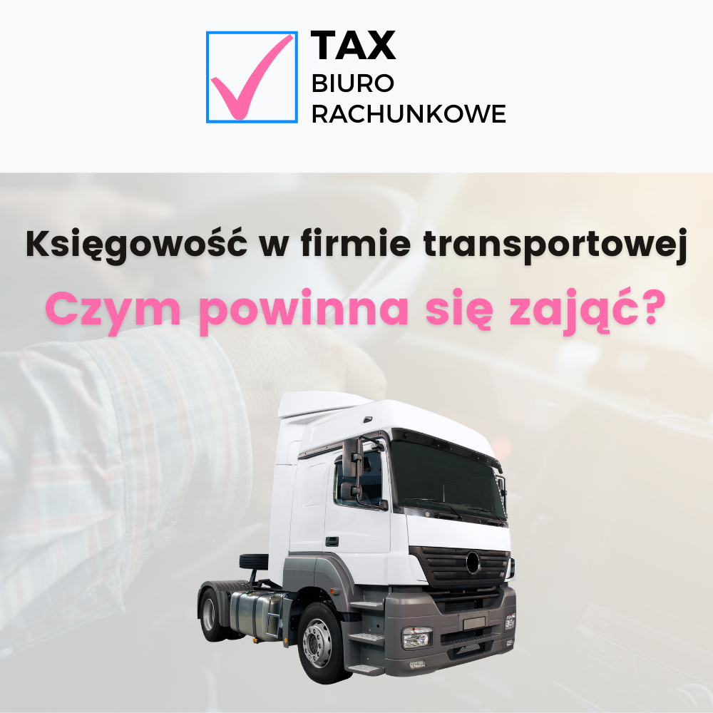 Księgowość w firmie transportowej – czym powinna się zająć?